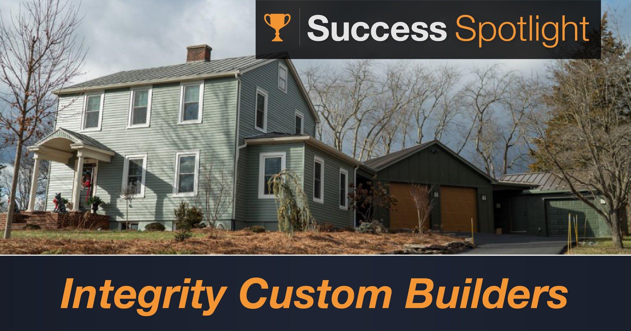 Success Spotlight: Integrity Custom Builders